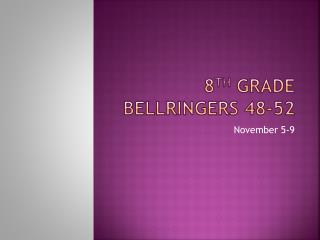 8 th  Grade  Bellringers  48-52