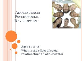 Adolescence:                Psychosocial Development