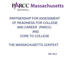 PARTNERSHIP  FOR  ASSESSMENT     OF  READINESS FOR COLLEGE           AND CAREER  (PARCC) 		AND