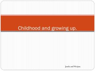 Childhood and growing up.