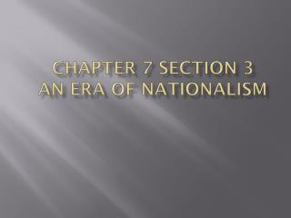 Chapter 7 Section 3 An era of Nationalism