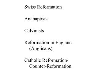 Swiss Reformation Anabaptists Calvinists Reformation in England (Anglicans) Catholic Reformation/