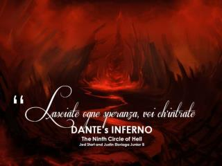 DANTE's INFERNO The Ninth Circle of Hell Jed Start and Justin Eloriaga Junior B