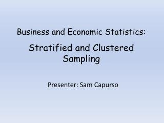 Business  and Economic Statistics : Stratified and Clustered Sampling