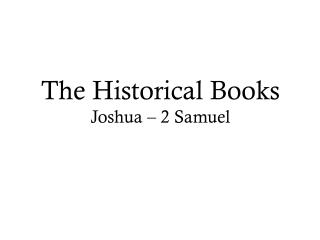 The Historical Books Joshua – 2 Samuel