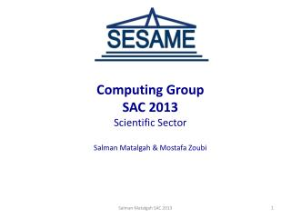 Computing Group  SAC 2013 Scientific  Sector  Salman Matalgah & Mostafa Zoubi