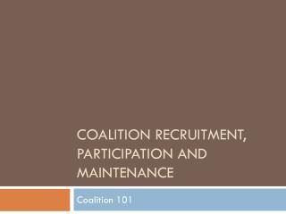 Coalition recruitment, Participation and maintenance