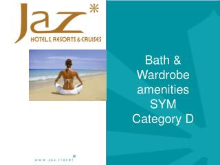Bath  & Wardrobe amenities  SYM Category D