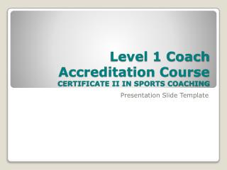 Level 1 Coach Accreditation Course CERTIFICATE II IN SPORTS COACHING