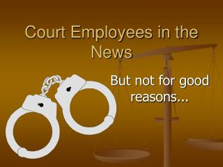 Court Employees in the News