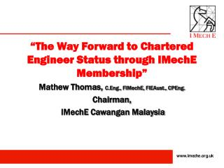 """The Way Forward to Chartered Engineer Status through IMechE Membership"""