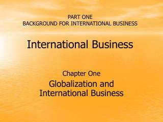 PART ONE BACKGROUND FOR INTERNATIONAL BUSINESS International Business