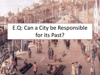 E.Q: Can  a City be Responsible for its Past?