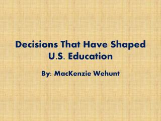 Decisions That Have Shaped U.S. Education