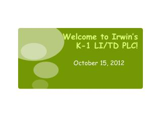 Welcome to Irwin's K-1 LI/TD PLC!