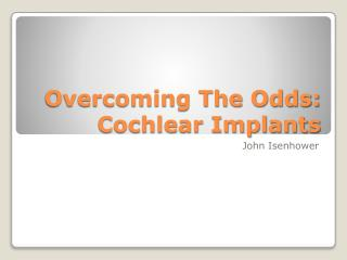 Overcoming The Odds: Cochlear Implants