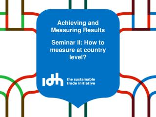 Achieving and Measuring Results  Seminar II: How to measure at country level?