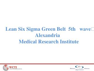 Lean  Six Sigma Green Belt  5th   wave Alexandria   Medical  Research Institute