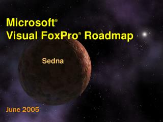Microsoft ® Visual FoxPro ® Roadmap Sedna