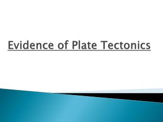 discuss the evidence for tectonic plate Origins of plate tectonic theory by anne e egger, phd reading quiz  today, much of the evidence concerning plate tectonics is acquired with satellite technology.