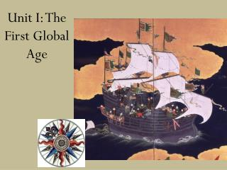 Unit I: The First Global Age