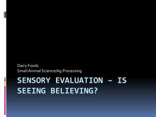 Sensory Evaluation – Is seeing Believing?