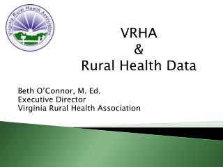 Beth O'Connor, M. Ed. Executive Director Virginia Rural Health Association