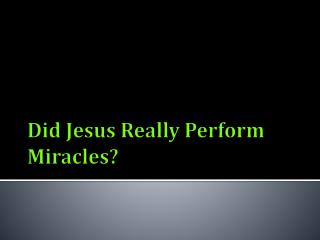 Did Jesus Really Perform Miracles?
