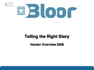 Telling the  Right Story Vendor Overview  2009