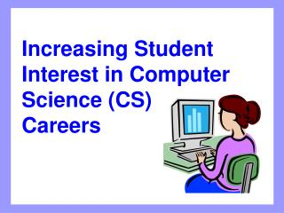 Increasing Student Interest in Computer Science (CS) Careers