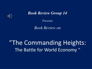 "Book Review Group 14 Presents Book Review on ""The Commanding Heights:"
