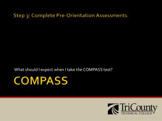 Step 3: Complete Pre-Orientation Assessments COMPASS