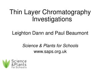 Thin Layer Chromatography Investigations Leighton Dann and Paul Beaumont Science & Plants for Schools saps.uk