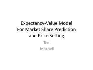 Expectancy-Value Model For Market Share Prediction and Price Setting
