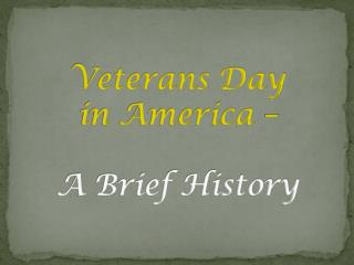 Veterans Day  in America  – A Brief History
