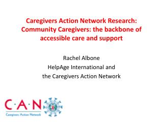 Rachel Albone  HelpAge International and  the Caregivers Action Network