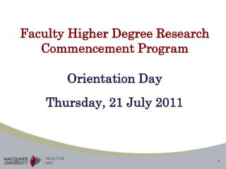 Faculty Higher Degree Research Commencement Program Orientation Day Thursday, 21 July 2011