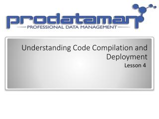 Understanding  Code Compilation and Deployment