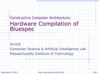 Constructive Computer Architecture : Hardware Compilation of  Bluespec