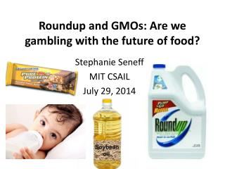 Roundup and  GMOs: Are  we gambling with the future of food ?
