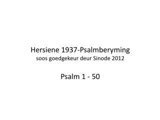 Hersiene  1937-Psalmberyming soos goedgekeur deur Sinode  2012 Psalm 1 - 50