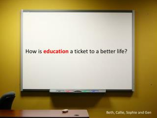 How is  education a ticket to a better life?