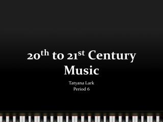 20 th  to 21 st  Century Music