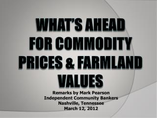 What's Ahead for COMMODITY PRICES & FARMLAND VALUES