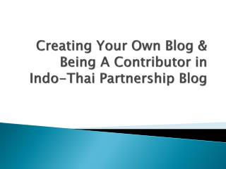 Creating Your  Own  Blog  &  Being A Contributor in Indo-Thai Partnership Blog