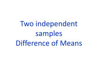 Two independent samples Difference of Means