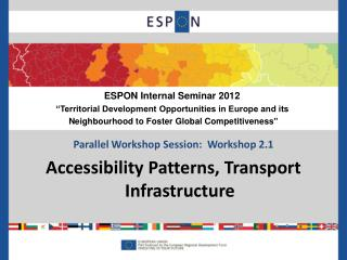 Parallel Workshop Session:  Workshop 2.1 Accessibility Patterns, Transport Infrastructure