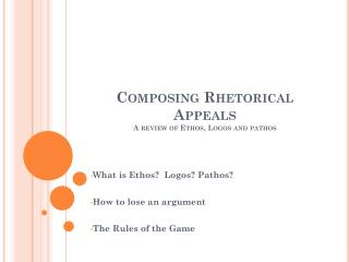 Composing Rhetorical Appeals A review of Ethos, Logos and pathos