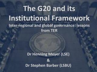 The G20 and its Institutional Framework Inter-regional and global governance: lessons from TER