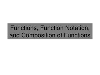 Functions, Function Notation, and Composition of Functions